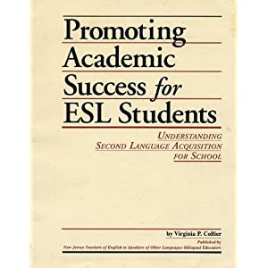 Promoting Academic Success for E. S. L. Students: Understanding Second Language Acquisition for School