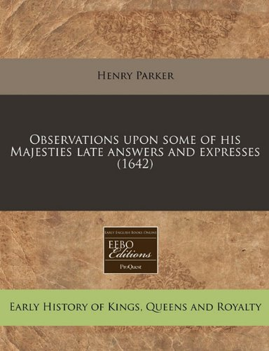 Observations upon some of his Majesties late answers and expresses (1642)