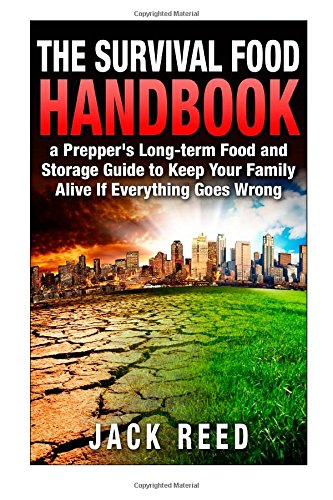 The Survival Food Handbook: A Prepper's Long-Term Food and Storage Guide to Keep Your Family Alive If Everything Goes Wrong