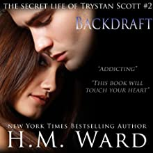 Backdraft: The Secret Life of Trystan Scott, Volume 2 Audiobook by H. M. Ward Narrated by Jennifer O'Donnell, Sebastian Fields