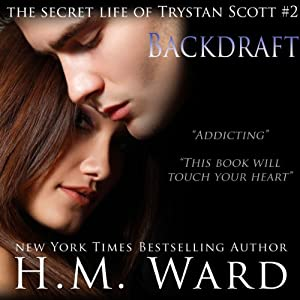 Backdraft: The Secret Life of Trystan Scott, Volume 2 | [H. M. Ward]