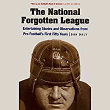 The National Forgotten League: Entertaining Stories and Observations from pro Football's First Fifty Years (       UNABRIDGED) by Dan Daly Narrated by Michael Butler Murray