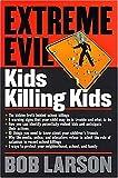 Extreme Evil: Kids Killing Kids (Student Guide) (0785297022) by Larson, Bob