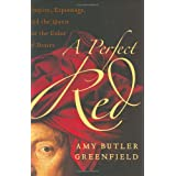A Perfect Red : Empire, Espionage, and the Quest for the Color of Desire ~ Amy Butler Greenfield