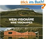 Wein-Vision�re / Wine Visionaries: Me...