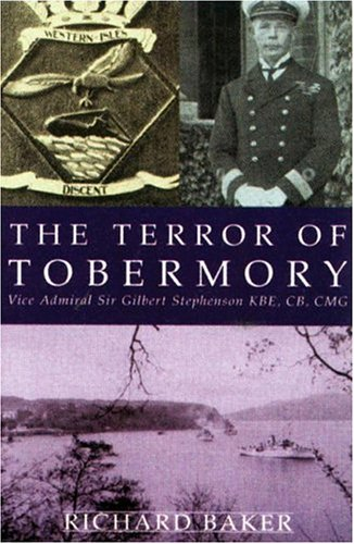 The Terror of Tobermory: Vice Admiral Sir Gilbert Stephenson KBE, CB, CMG