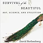 Survival of the Beautiful: Art, Science, and Evolution | David Rothenberg