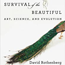 Survival of the Beautiful: Art, Science, and Evolution (       UNABRIDGED) by David Rothenberg Narrated by Kris Koscheski