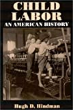 Child Labor: An American History (Issues in Work and Human Resources)