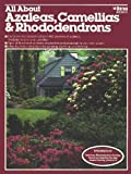 All About Azaleas, Camellias & Rhododendrons (Ortho Library) (0897210646) by Ortho Books