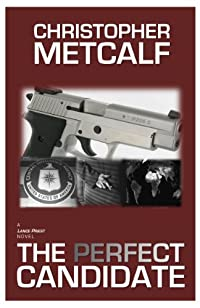 (FREE on 12/22) The Perfect Candidate: A Lance Priest / Preacher Thriller by Christopher Metcalf - http://eBooksHabit.com
