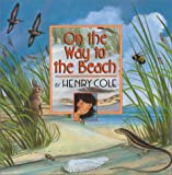 On the Way to the Beach (0688175155) by Cole, Henry