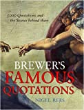 Brewer's Famous Quotations: 5000 Quotations and the Stories Behind Them (0304367990) by Rees, Nigel