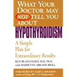 What Your Doctor May Not Tell You About(TM): Hypothyroidism: A Simple Plan for Extraordinary Results ~ Kenneth H. Blanchard MD