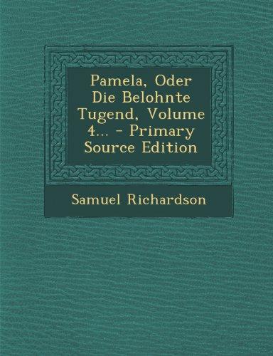 Pamela, Oder Die Belohnte Tugend, Volume 4...