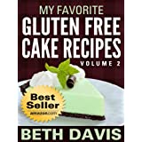 """My Favorite Gluten Free Cake Recipes"" Volume 2 : 25 Gluten, Lactose and Egg Free Recipes! (Vegan Friendly Recipes)"