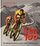 Le Tour 100: The definitive history of the world's greatest race (English Edition)