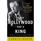 When Hollywood Had a King: The Reign of Lew Wasserman, Who Leveraged Talent into Power and Influence ~ Connie Bruck