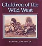 Children of the Wild West (0395547857) by Freedman, Russell
