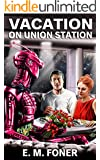Vacation on Union Station (EarthCent Ambassador Book 7)