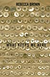 What Keeps Me Here: A Book of Stories (0060174404) by Brown, Rebecca