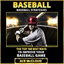 Baseball: Baseball Strategies: The Top 100 Best Ways to Improve Your Baseball Game Audiobook by Ace McCloud Narrated by Joshua Mackey