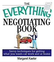 The Everything Negotiating Book: Savvy Techniques For Getting What You Want --at Work And At Home (Everything (Business & Personal Finance))