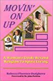 Movin' on Up: A Woman's Guide Beyond Religion to Spirit Living (1880560542) by Osaigbovo, Rebecca Florence