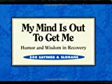 My Mind is Out to Get Me: Humor and Wisdom in Recovery