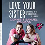 Love Your Sister: A Searingly Honest and Inspiring Memoir of Family, Love and Unicycles | Connie Johnson,Samuel Johnson