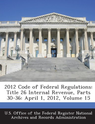 2012 Code of Federal Regulations: Title 26 Internal Revenue, Parts 30-36: April 1, 2012, Volume 15