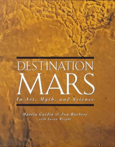 Destination Mars : In Art, Myth, and Science, JAY BARBREE, MARTIN CAIDIN, SUSAN WRIGHT