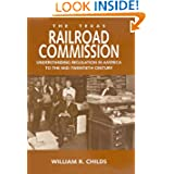 The Texas Railroad Commission: Understanding Regulation in America to the Mid-twentieth Century (Kenneth E. Montague...