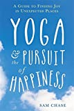 Yoga and the Pursuit of Happiness: A Guide to Finding Joy in Unexpected Places