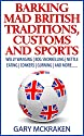 Barking Mad British Traditions, Customs and Sports: Welly Wanging   Bog Snorkelling   Nettle Eating   Conkers   Gurning   And More....