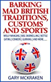 Barking Mad British Traditions, Customs and Sports: Welly Wanging | Bog Snorkelling | Nettle Eating | Conkers | Gurning | And More.... (English Edition)