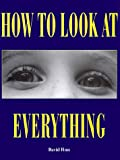 How to Look At Everything (0810927268) by Finn, David