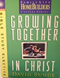 Growing Together in Christ (Homebuilders Bible Study Electives)