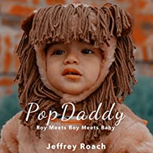 PopDaddy: Boy Meets Boy Meets Baby Audiobook by Jeffrey Roach Narrated by Kevin R. Free