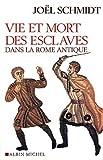 echange, troc Joël Schmidt - Vie et mort des esclaves dans la Rome antique