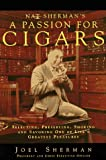 Nat Sherman's a Passion for Cigars: Selecting, Preserving, Smoking, and Savoring One of Life's Greatest Pleasures