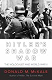 Hitler's Shadow War: The Holocaust and World War II Donald M. McKale