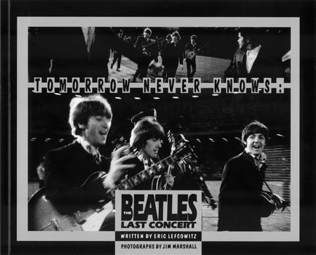 Tomorrow Never Knows: The Beatles' Last Concert (40th Anniversary Reprint)