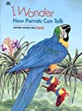 I Wonder How Parrots Can Talk and Other Neat Facts About Birds (0307113205) by Mary Packard