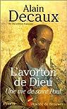 L'Avorton de Dieu : Une vie de saint Paul par Decaux