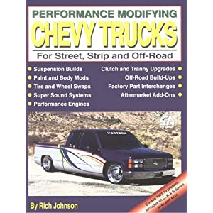 Performance Modifying Chevy Trucks: For Street, Strip, and Off-Road (S-A Design) Rich Johnson and Richard Johnson