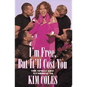 I'm Free, but It'll Cost You: The Single Life According to Kim Coles Kim Coles