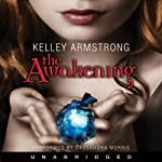 The Awakening: Darkest Powers, Book 2 (       UNABRIDGED) by Kelley Armstrong Narrated by Cassandra Morris