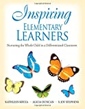 img - for Inspiring Elementary Learners: Nurturing the Whole Child in a Differentiated Classroom book / textbook / text book