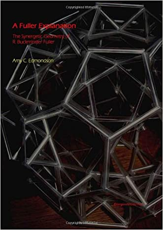 A Fuller Explanation: The Synergetic Geometry of R Buckminster Fuller